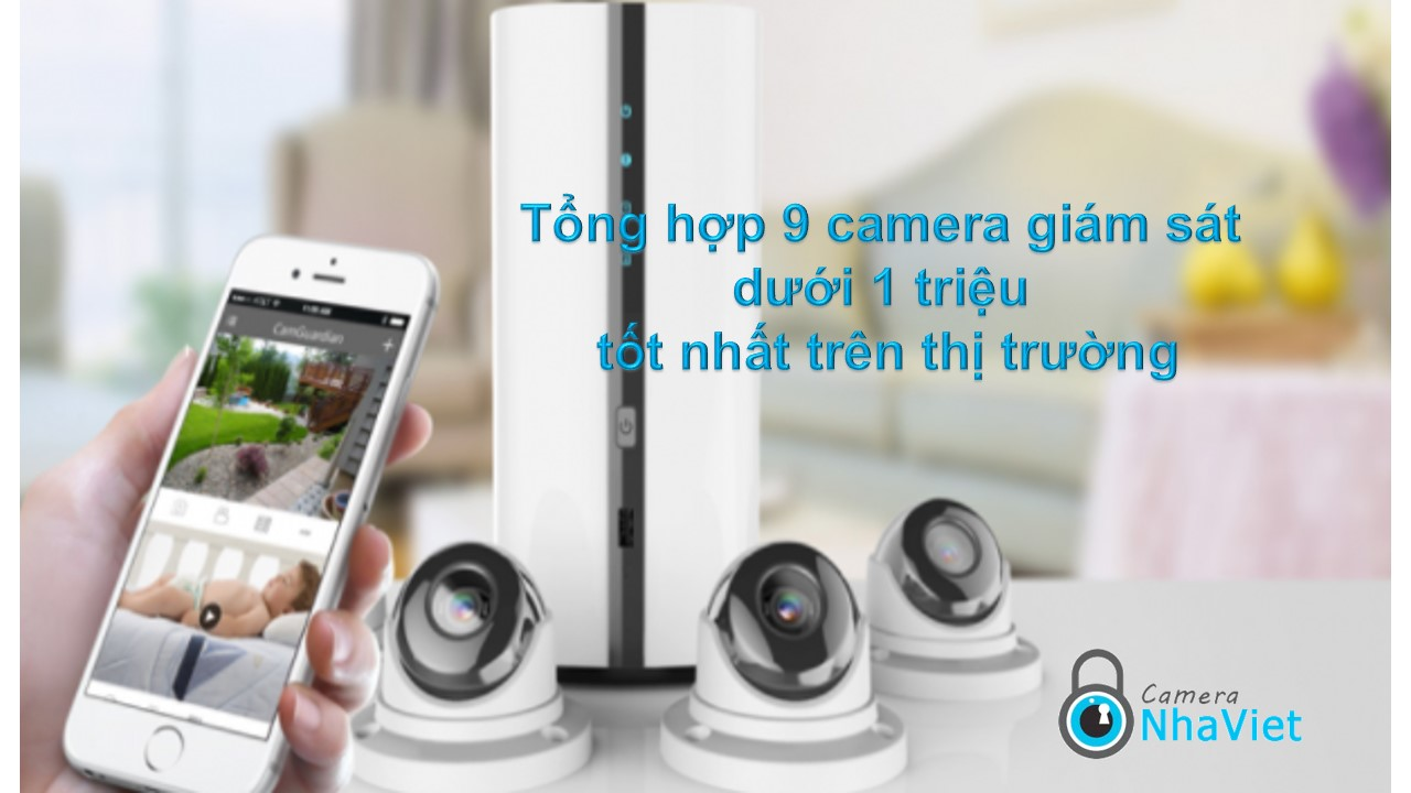 Tổng hơp 9 camera giá dưới 1 triệu tốt nhất trên thị trường
