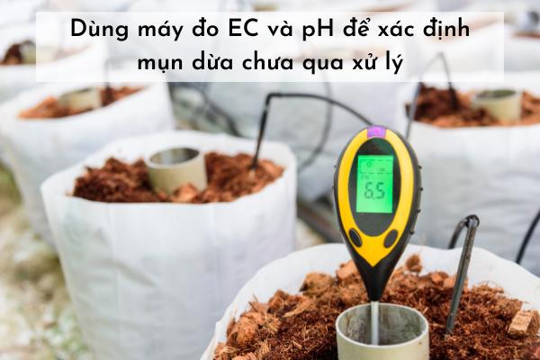dùng máy đo EC và pH để xác định mụn dừa chưa qua xử lý