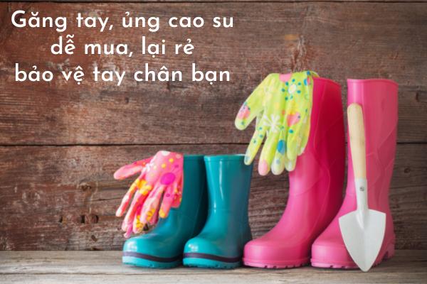 Găng tay và ủng cao su bảo vệ cơ thể bạn khi làm vườn
