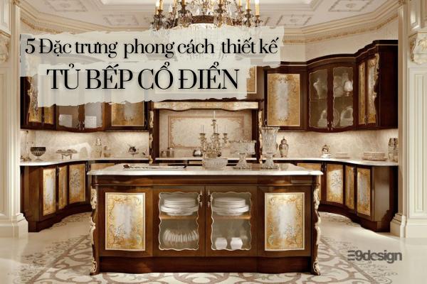 đặc trưng phong cách thiết kế tủ bếp cổ điển