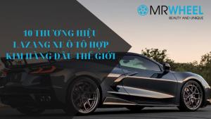 10 thương hiệu lazang xe ô tô hợp kim hàng đầu thế giới