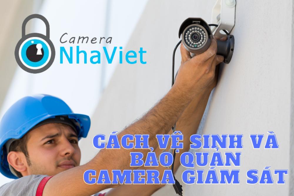 Cách vệ sinh và bảo quản camera giám sát