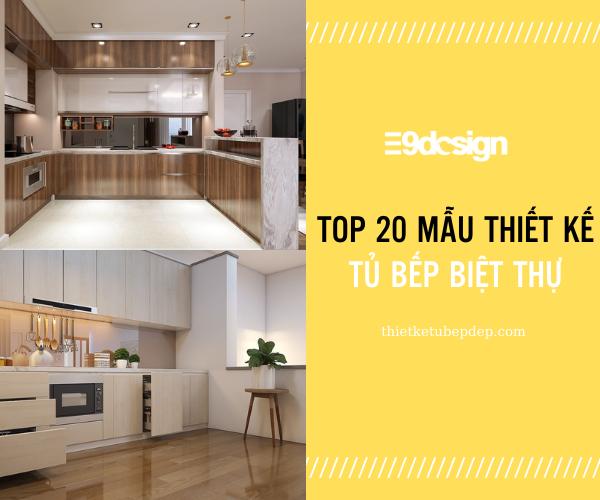 Top 20 mẫu thiết kế tủ bếp biệt thự phòng bếp